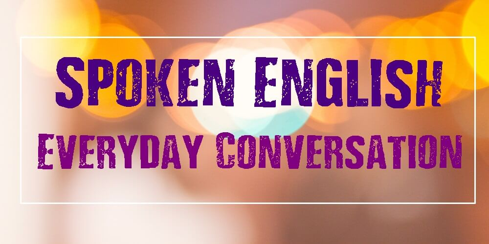 Spoken English-Everyday Conversation