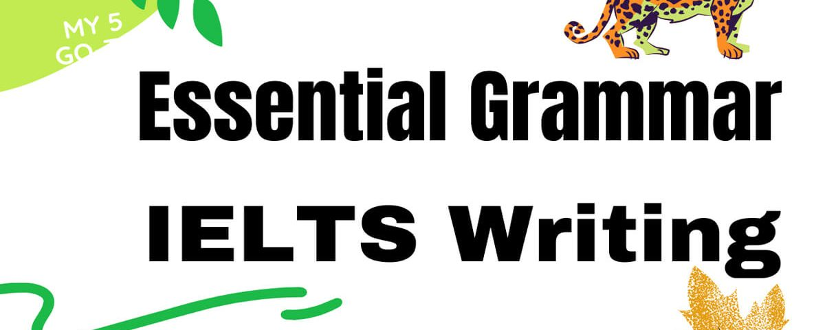 Essential Grammar for IELTS Writing Task