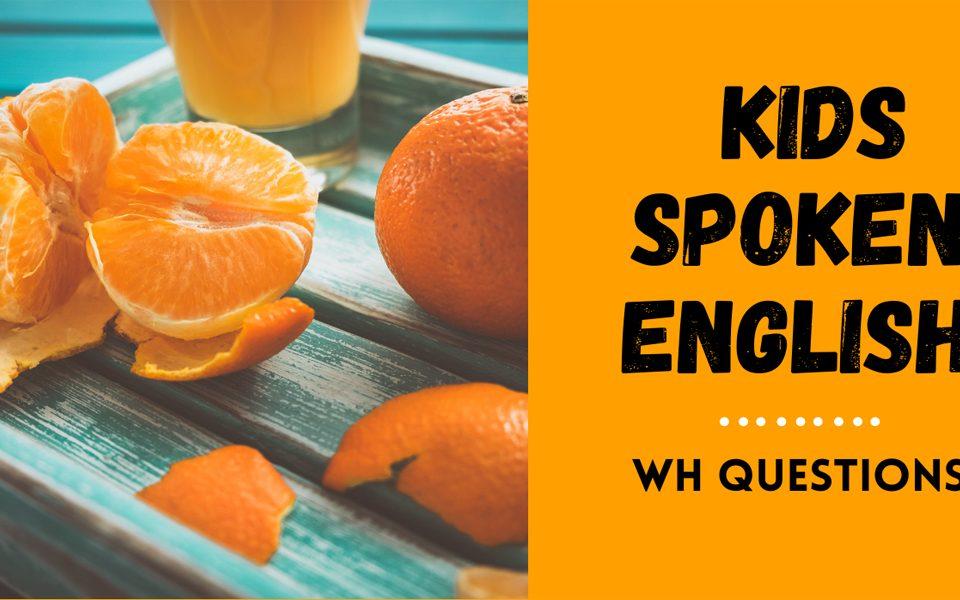 Kids Spoken English- Wh Questions