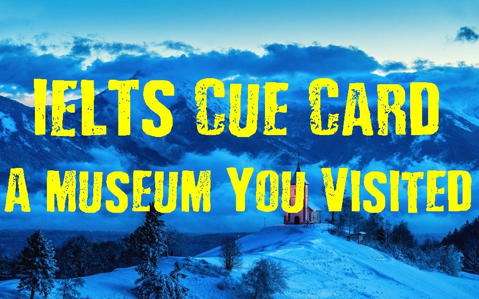 IELTS Cue Card-A museum You Visited