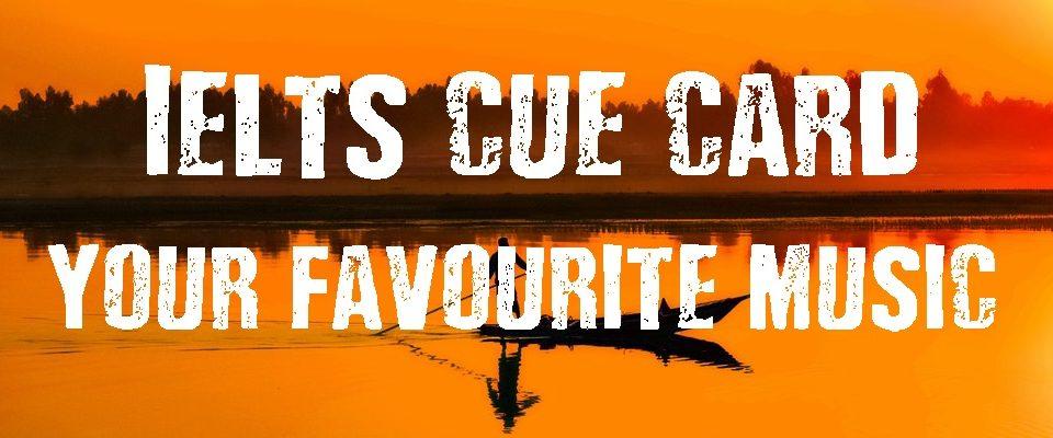 IELTS Cue Card Topics 2021-Favourite Music