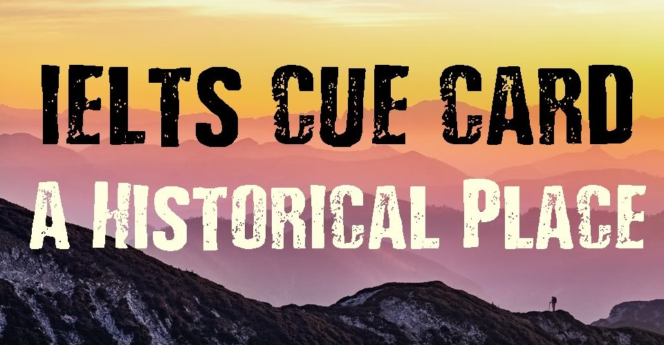 IELTS Cue Card Topics 2021- Historical Place