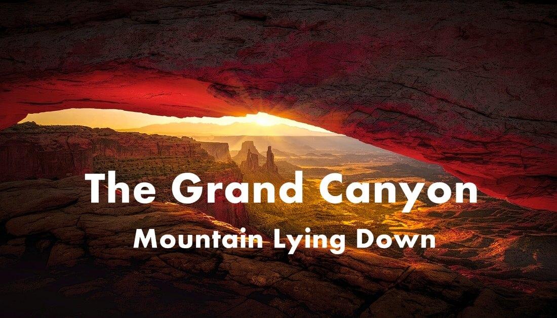 The Grand Canyon- Mountain Lying Down